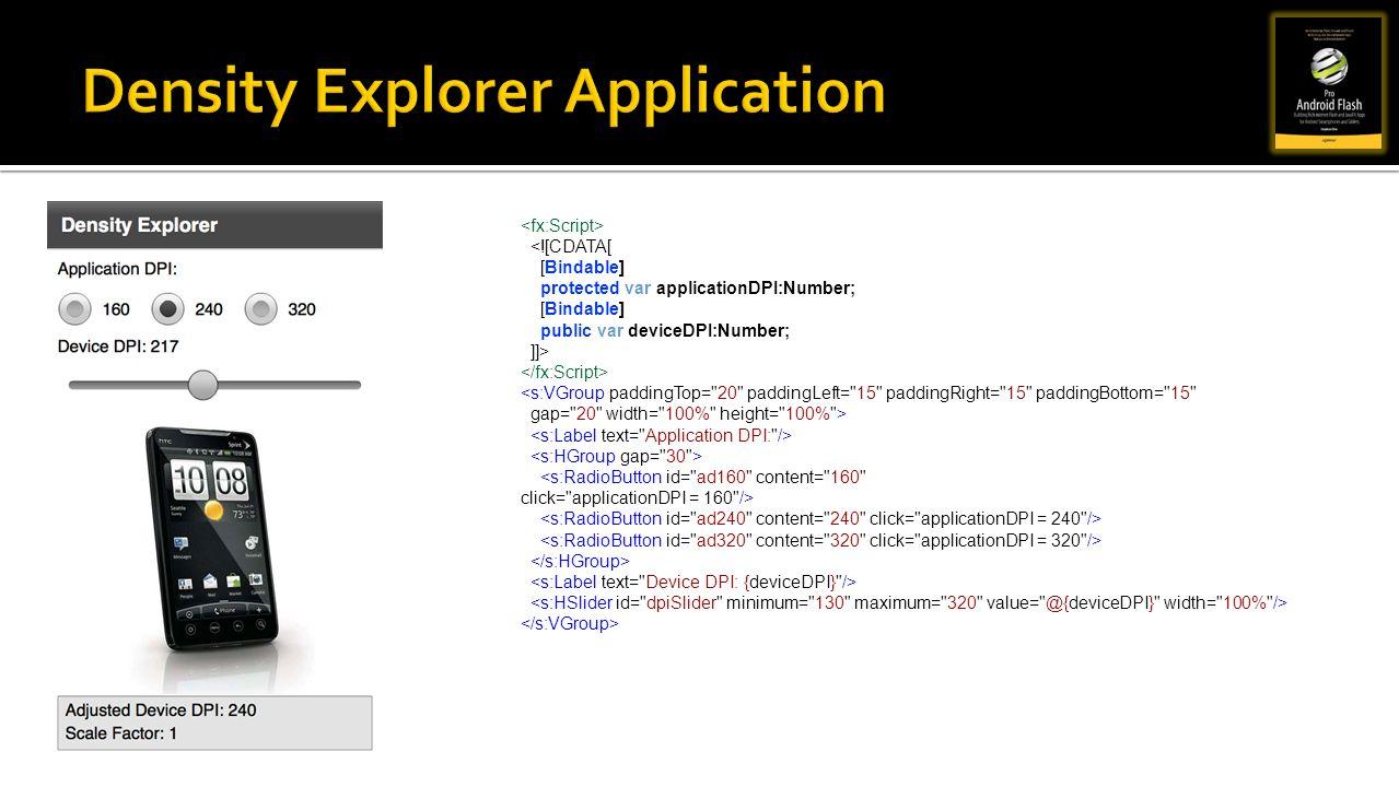 <![CDATA[ [Bindable] protected var applicationDPI:Number; [Bindable] public var deviceDPI:Number; ]]> <s:VGroup paddingTop=