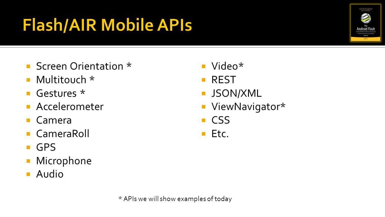 Screen Orientation * Multitouch * Gestures * Accelerometer Camera CameraRoll GPS Microphone Audio Video* REST JSON/XML ViewNavigator* CSS Etc. * APIs