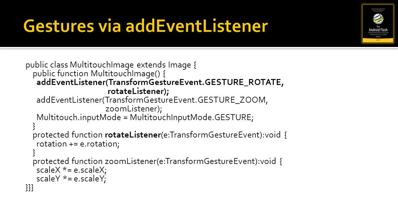 public class MultitouchImage extends Image { public function MultitouchImage() { addEventListener(TransformGestureEvent.GESTURE_ROTATE, rotateListener
