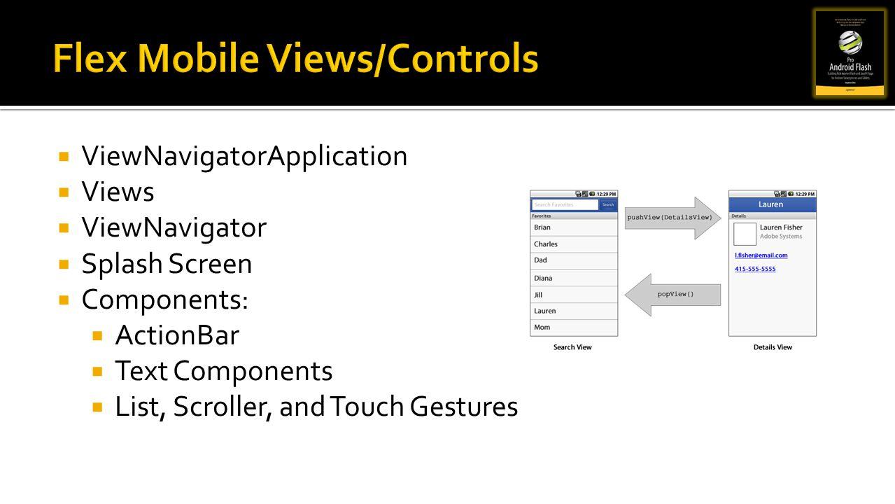 ViewNavigatorApplication Views ViewNavigator Splash Screen Components: ActionBar Text Components List, Scroller, and Touch Gestures