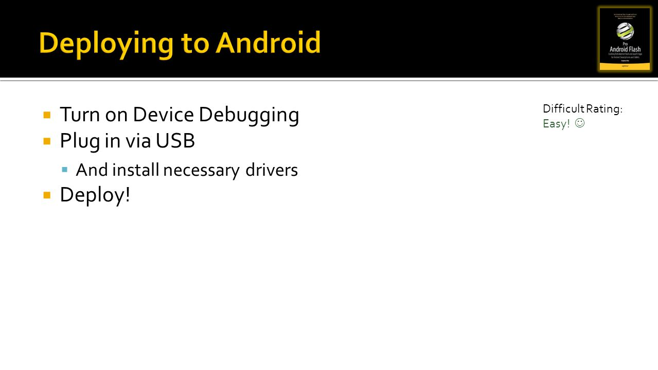 Turn on Device Debugging Plug in via USB And install necessary drivers Deploy! Difficult Rating: Easy!