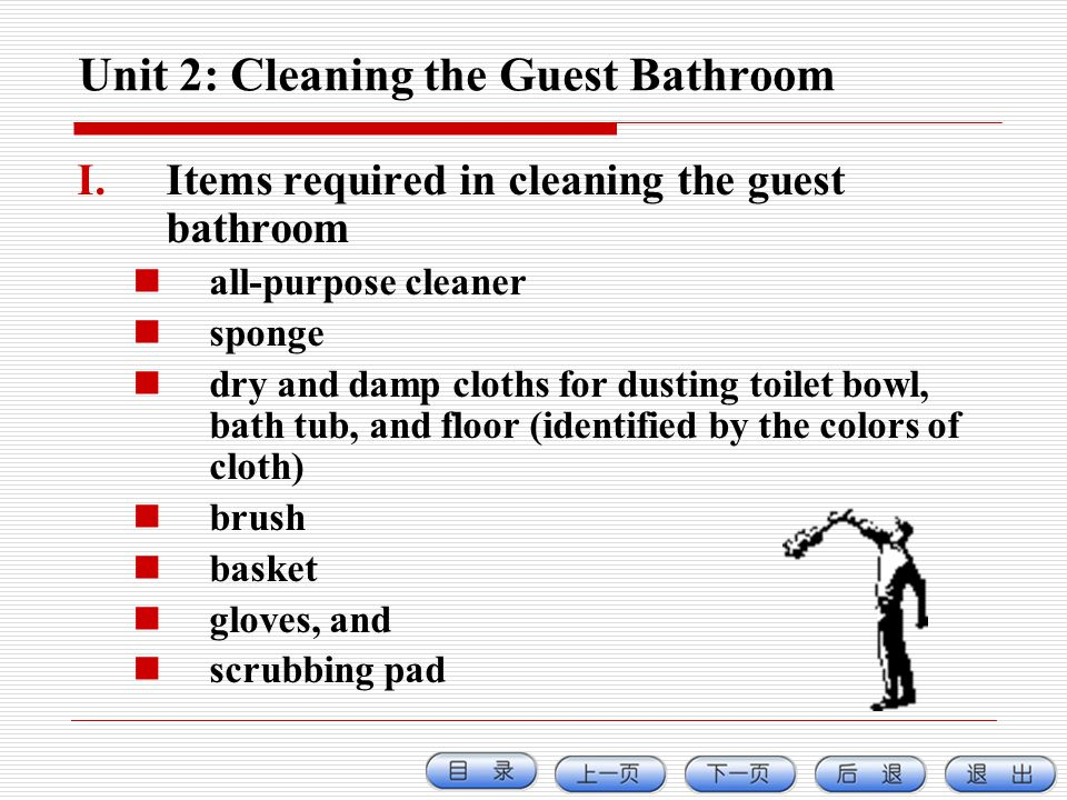 Unit 2: Cleaning the Guest Bathroom I.Items required in cleaning the guest bathroom all-purpose cleaner sponge dry and damp cloths for dusting toilet