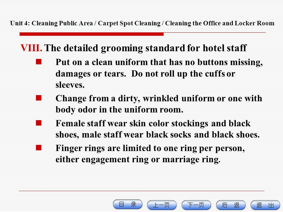 VIII.The detailed grooming standard for hotel staff Put on a clean uniform that has no buttons missing, damages or tears. Do not roll up the cuffs or