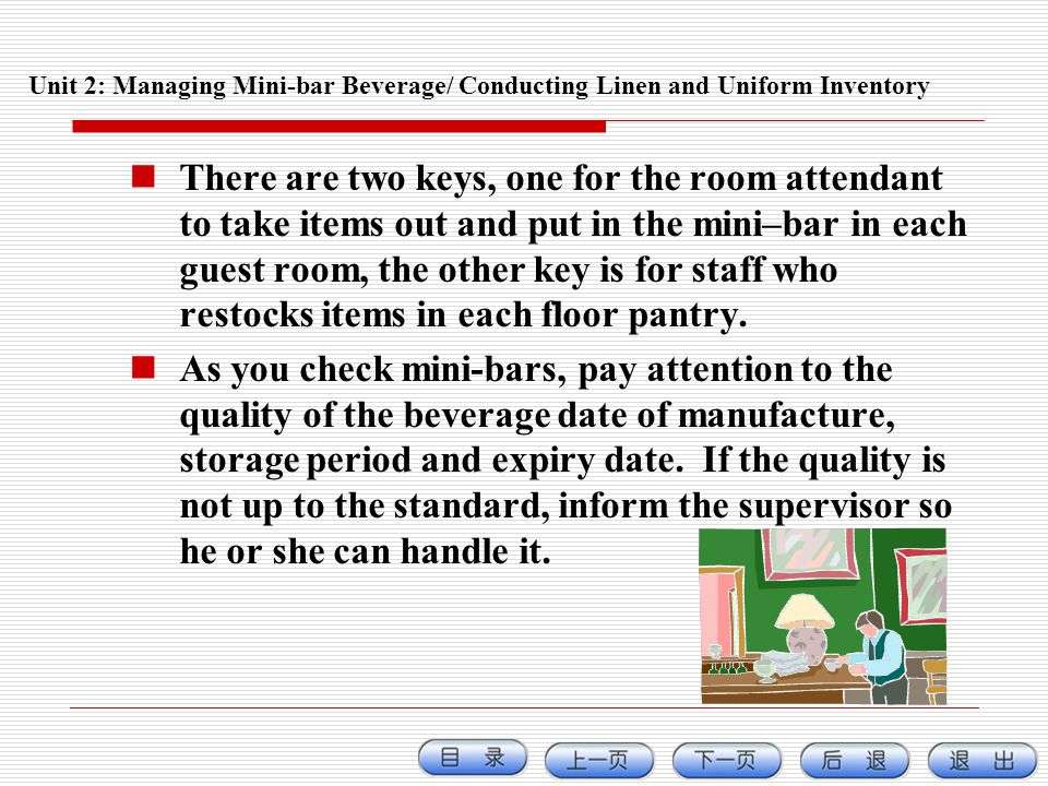 Unit 2: Managing Mini-bar Beverage/ Conducting Linen and Uniform Inventory There are two keys, one for the room attendant to take items out and put in