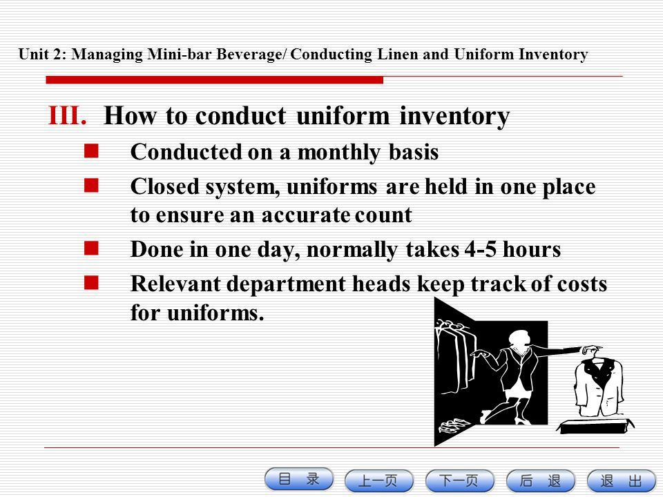 Unit 2: Managing Mini-bar Beverage/ Conducting Linen and Uniform Inventory III.How to conduct uniform inventory Conducted on a monthly basis Closed sy