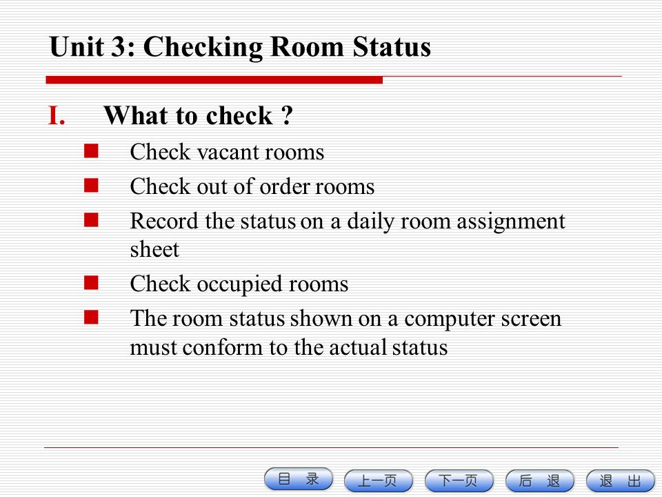 Unit 3: Checking Room Status I.What to check ? Check vacant rooms Check out of order rooms Record the status on a daily room assignment sheet Check oc