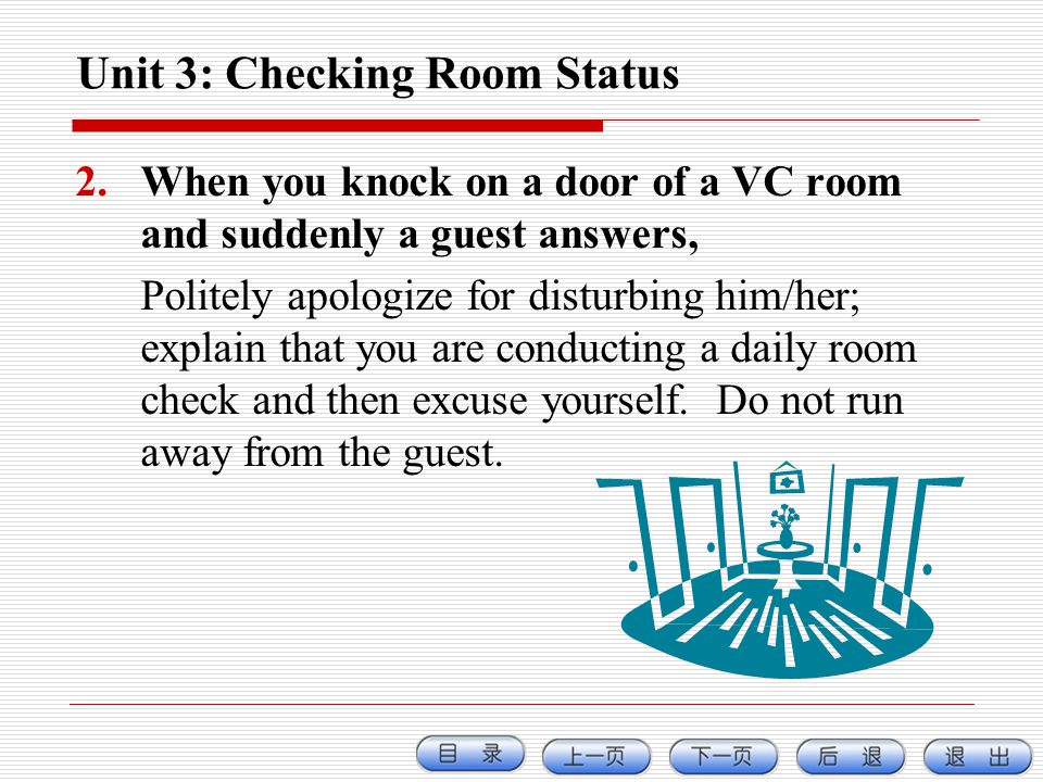 Unit 3: Checking Room Status 2.When you knock on a door of a VC room and suddenly a guest answers, Politely apologize for disturbing him/her; explain
