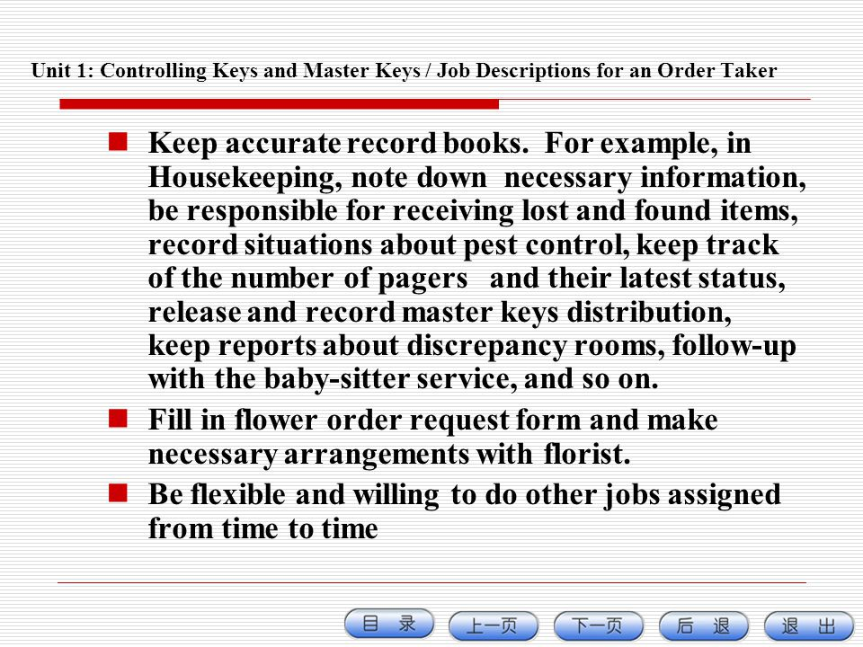 Unit 1: Controlling Keys and Master Keys / Job Descriptions for an Order Taker Keep accurate record books. For example, in Housekeeping, note down nec