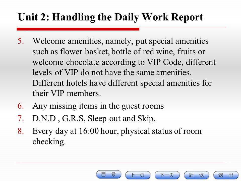 Unit 2: Handling the Daily Work Report 5.Welcome amenities, namely, put special amenities such as flower basket, bottle of red wine, fruits or welcome