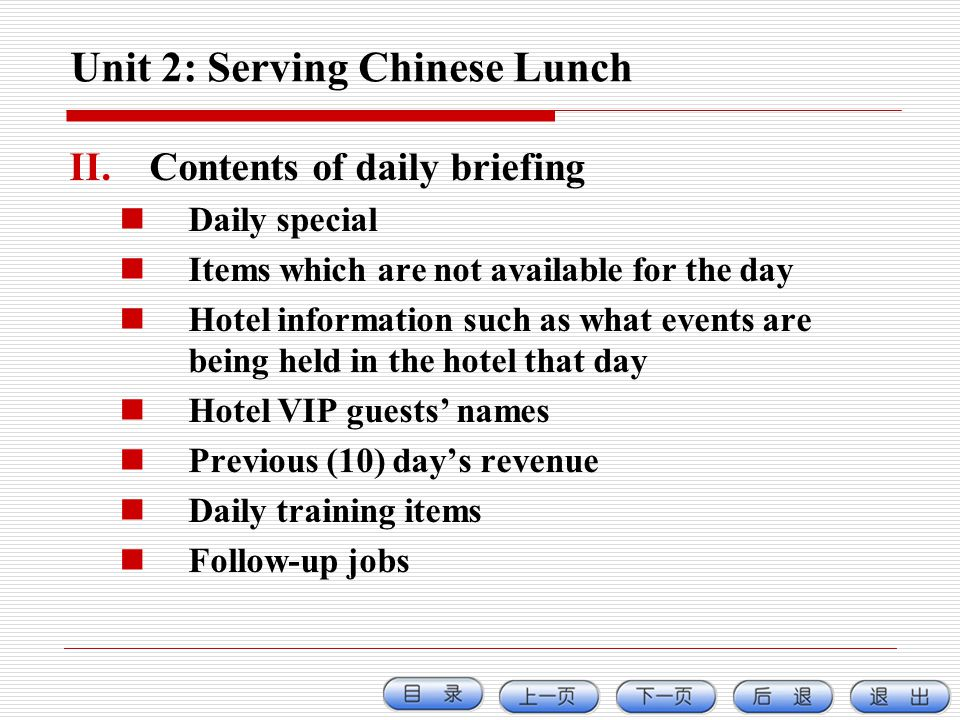 Unit 2: Serving Chinese Lunch II.Contents of daily briefing Daily special Items which are not available for the day Hotel information such as what eve