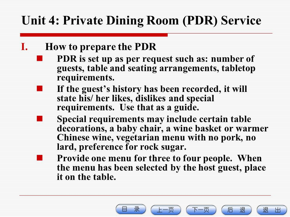 Unit 4: Private Dining Room (PDR) Service I.How to prepare the PDR PDR is set up as per request such as: number of guests, table and seating arrangeme