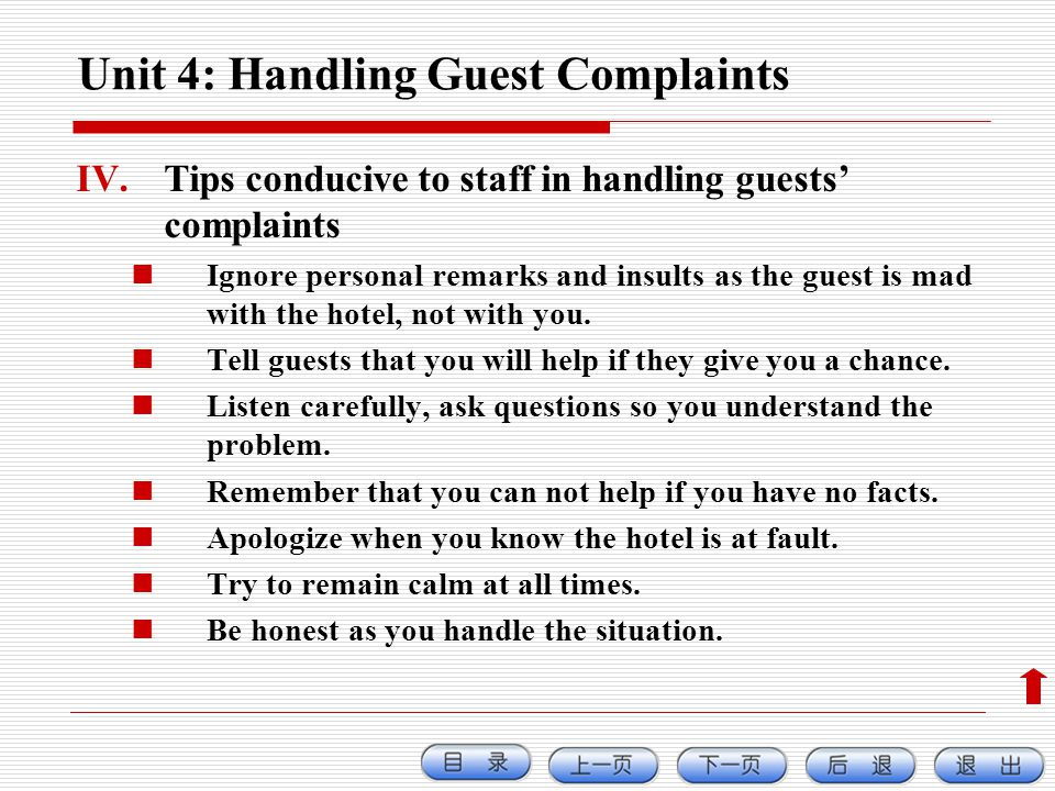 Unit 4: Handling Guest Complaints IV.Tips conducive to staff in handling guests complaints Ignore personal remarks and insults as the guest is mad wit