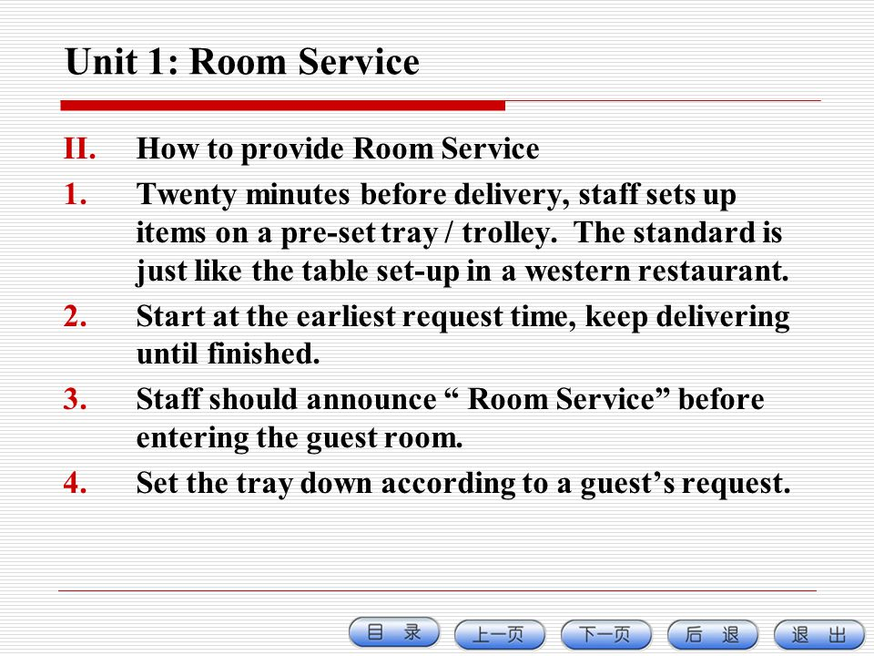 Unit 1: Room Service II.How to provide Room Service 1.Twenty minutes before delivery, staff sets up items on a pre-set tray / trolley. The standard is