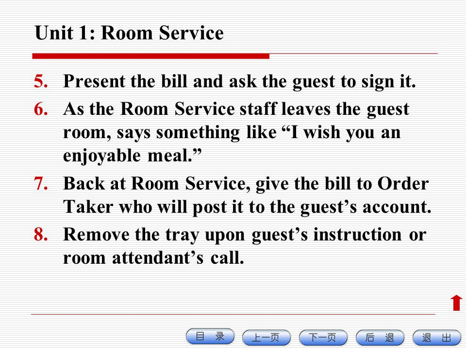 Unit 1: Room Service 5.Present the bill and ask the guest to sign it. 6.As the Room Service staff leaves the guest room, says something like I wish yo