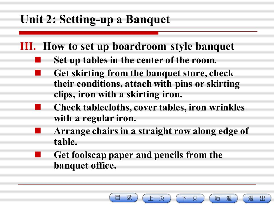 Unit 2: Setting-up a Banquet III.How to set up boardroom style banquet Set up tables in the center of the room. Get skirting from the banquet store, c