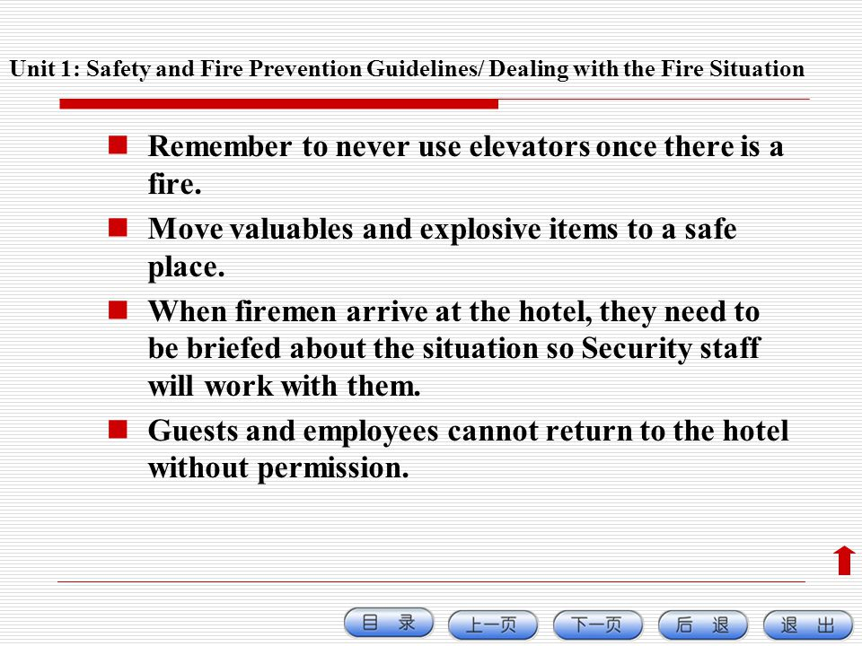 Unit 1: Safety and Fire Prevention Guidelines/ Dealing with the Fire Situation Remember to never use elevators once there is a fire. Move valuables an