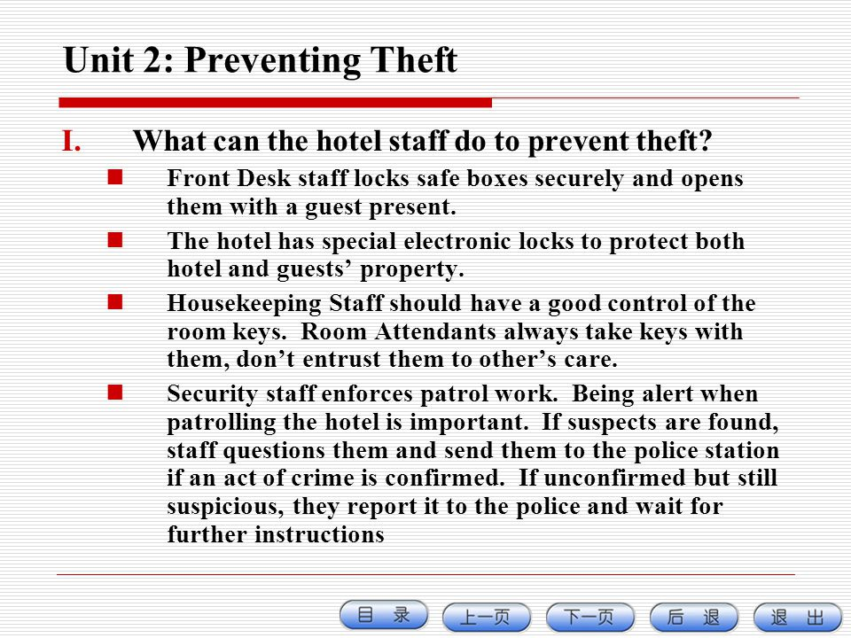 Unit 2: Preventing Theft I.What can the hotel staff do to prevent theft? Front Desk staff locks safe boxes securely and opens them with a guest presen