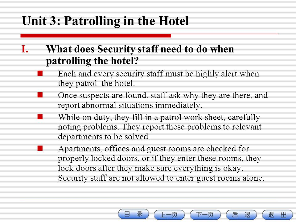 Unit 3: Patrolling in the Hotel I.What does Security staff need to do when patrolling the hotel? Each and every security staff must be highly alert wh