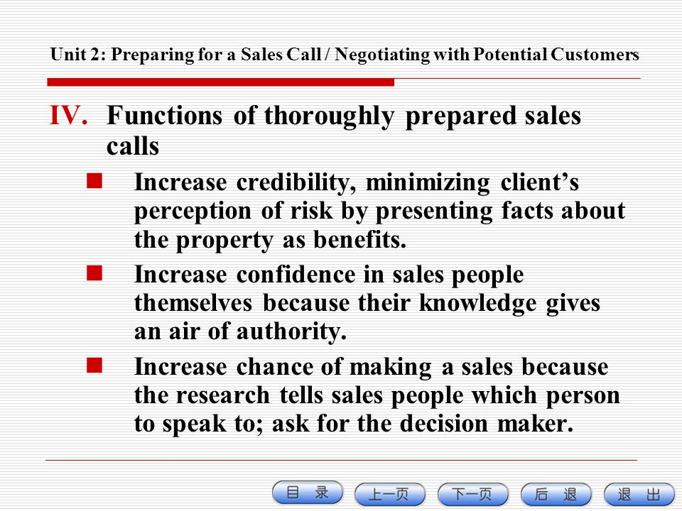 Unit 2: Preparing for a Sales Call / Negotiating with Potential Customers IV.Functions of thoroughly prepared sales calls Increase credibility, minimi