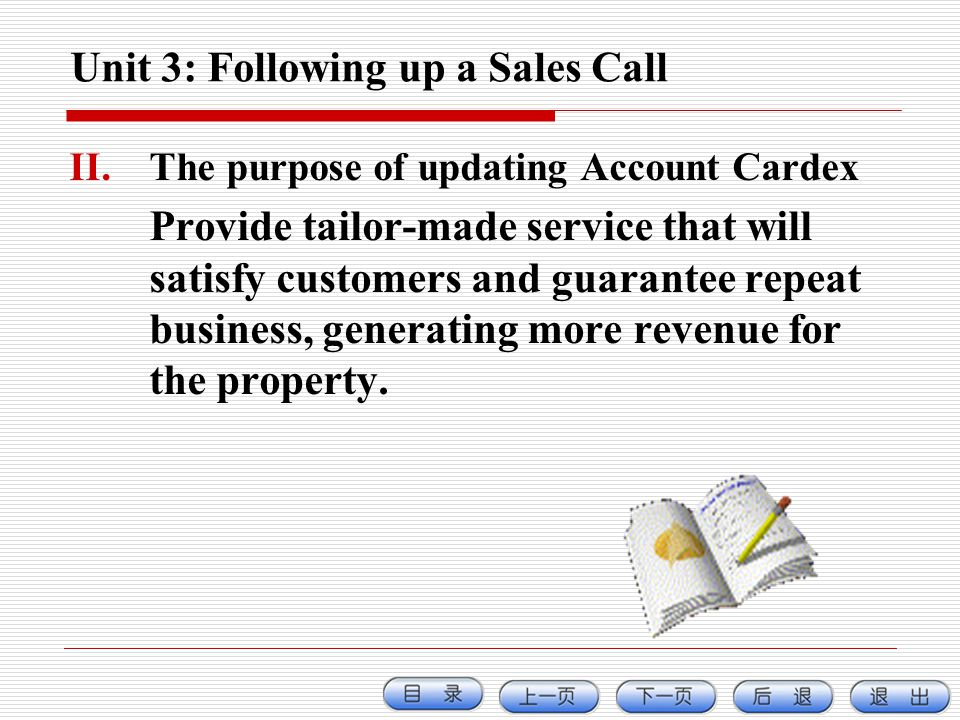 Unit 3: Following up a Sales Call II.The purpose of updating Account Cardex Provide tailor-made service that will satisfy customers and guarantee repe