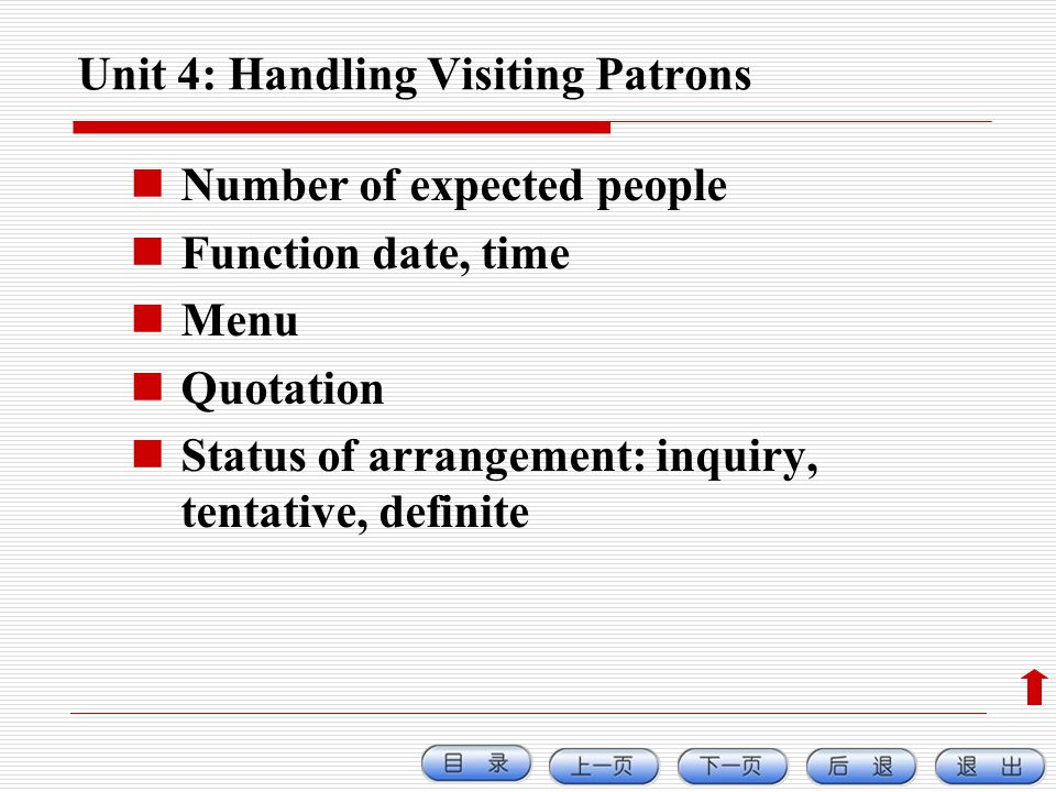 Unit 4: Handling Visiting Patrons Number of expected people Function date, time Menu Quotation Status of arrangement: inquiry, tentative, definite