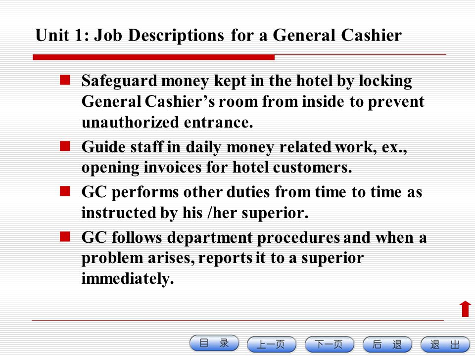 Unit 1: Job Descriptions for a General Cashier Safeguard money kept in the hotel by locking General Cashiers room from inside to prevent unauthorized