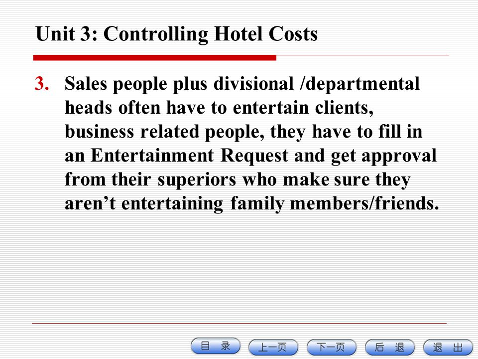 Unit 3: Controlling Hotel Costs 3.Sales people plus divisional /departmental heads often have to entertain clients, business related people, they have