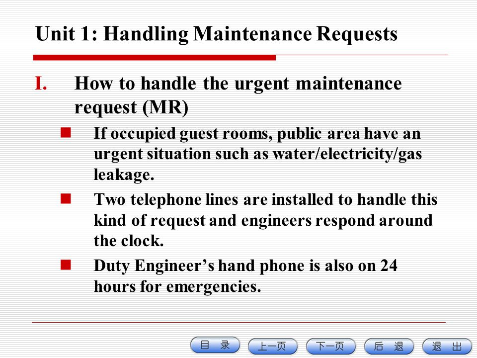 Unit 1: Handling Maintenance Requests I.How to handle the urgent maintenance request (MR) If occupied guest rooms, public area have an urgent situatio