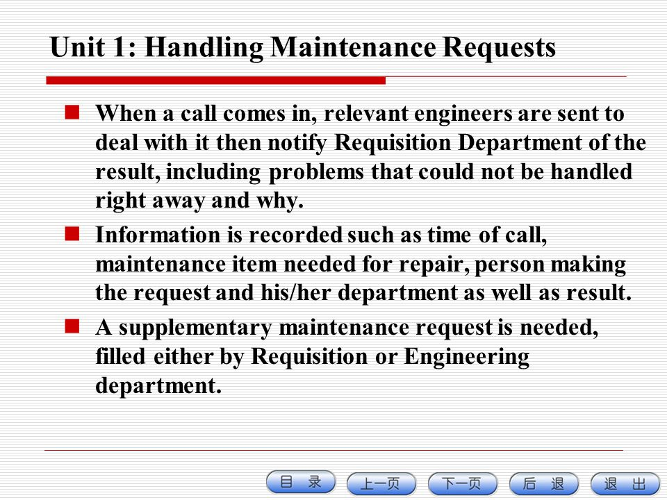 Unit 1: Handling Maintenance Requests When a call comes in, relevant engineers are sent to deal with it then notify Requisition Department of the resu