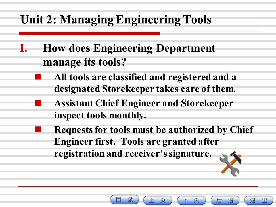 Unit 2: Managing Engineering Tools I.How does Engineering Department manage its tools? All tools are classified and registered and a designated Storek
