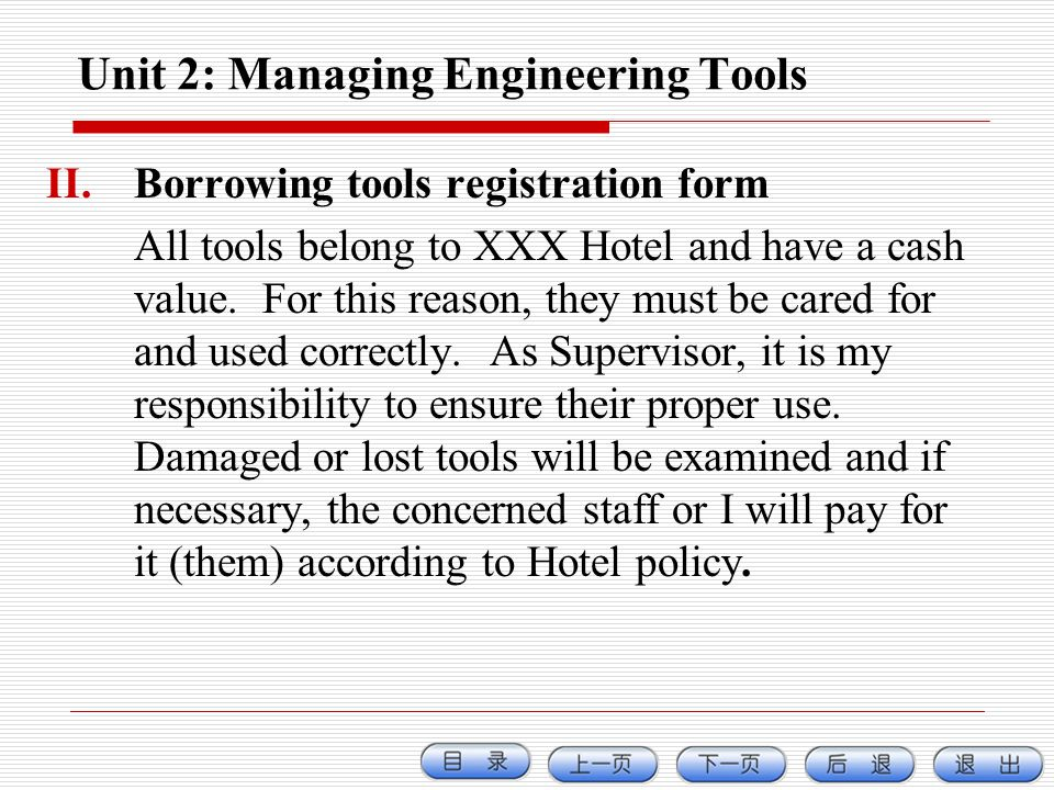 Unit 2: Managing Engineering Tools II.Borrowing tools registration form All tools belong to XXX Hotel and have a cash value. For this reason, they mus