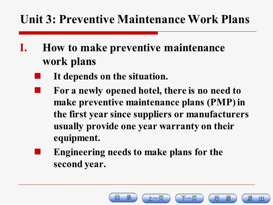 Unit 3: Preventive Maintenance Work Plans I.How to make preventive maintenance work plans It depends on the situation. For a newly opened hotel, there