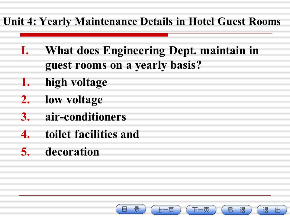 Unit 4: Yearly Maintenance Details in Hotel Guest Rooms I.What does Engineering Dept. maintain in guest rooms on a yearly basis? 1.high voltage 2.low