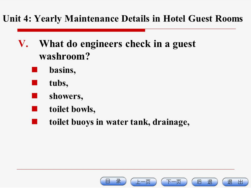 V.What do engineers check in a guest washroom? basins, tubs, showers, toilet bowls, toilet buoys in water tank, drainage, Unit 4: Yearly Maintenance D