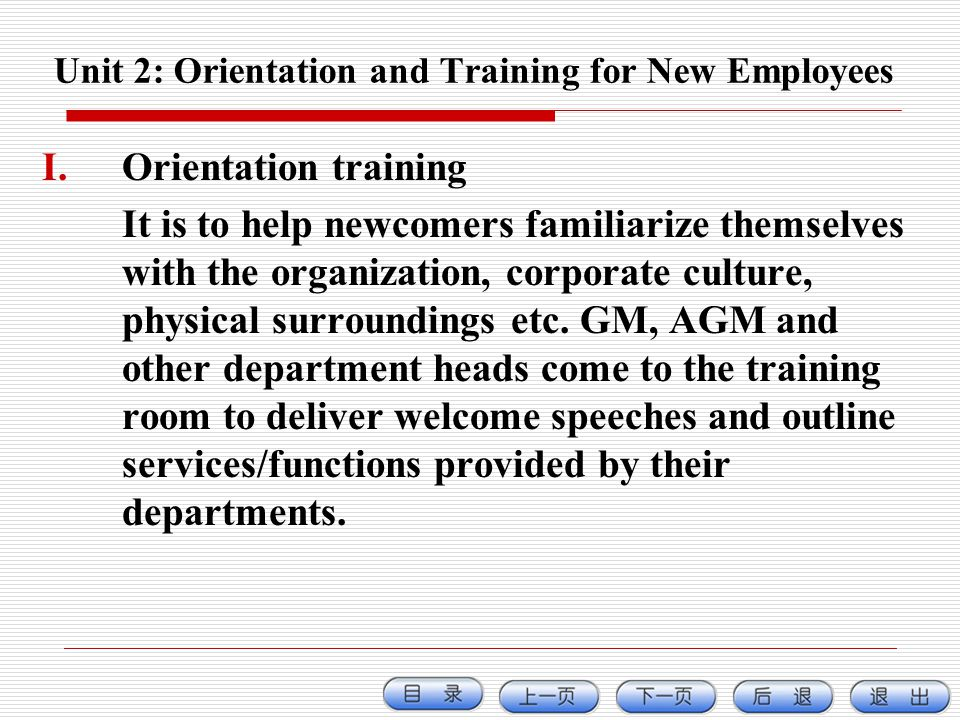 Unit 2: Orientation and Training for New Employees I.Orientation training It is to help newcomers familiarize themselves with the organization, corpor