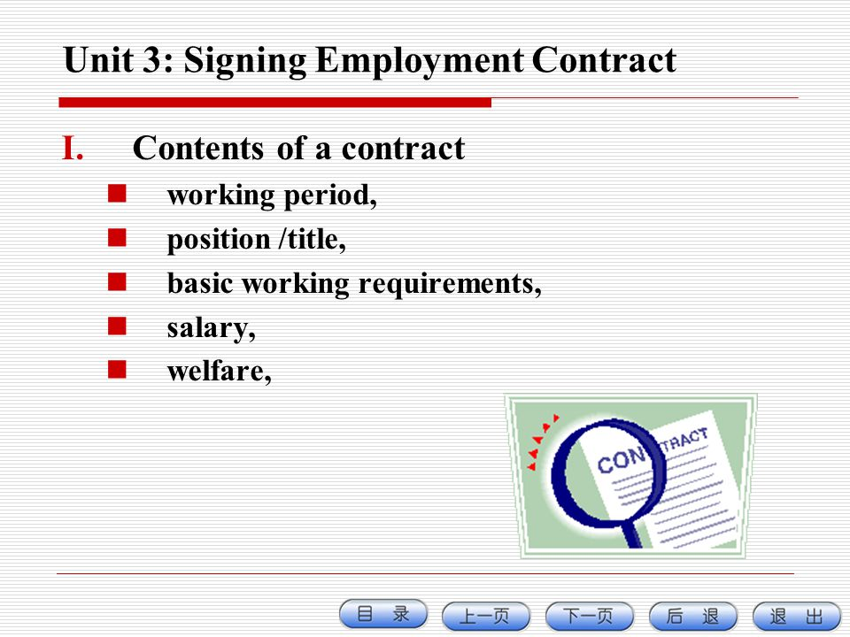 Unit 3: Signing Employment Contract I.Contents of a contract working period, position /title, basic working requirements, salary, welfare,