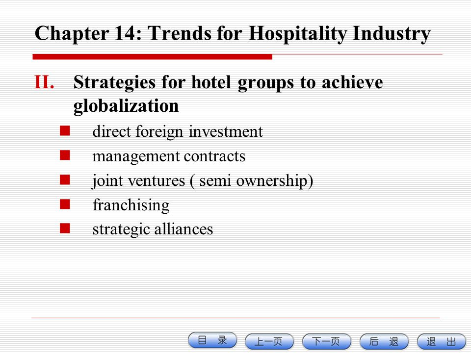 Chapter 14: Trends for Hospitality Industry II.Strategies for hotel groups to achieve globalization direct foreign investment management contracts joi