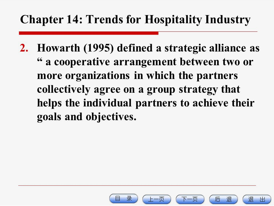 Chapter 14: Trends for Hospitality Industry 2.Howarth (1995) defined a strategic alliance as a cooperative arrangement between two or more organizatio