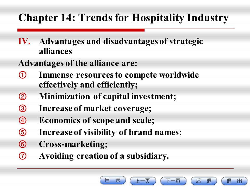 Chapter 14: Trends for Hospitality Industry IV.Advantages and disadvantages of strategic alliances Advantages of the alliance are: Immense resources t
