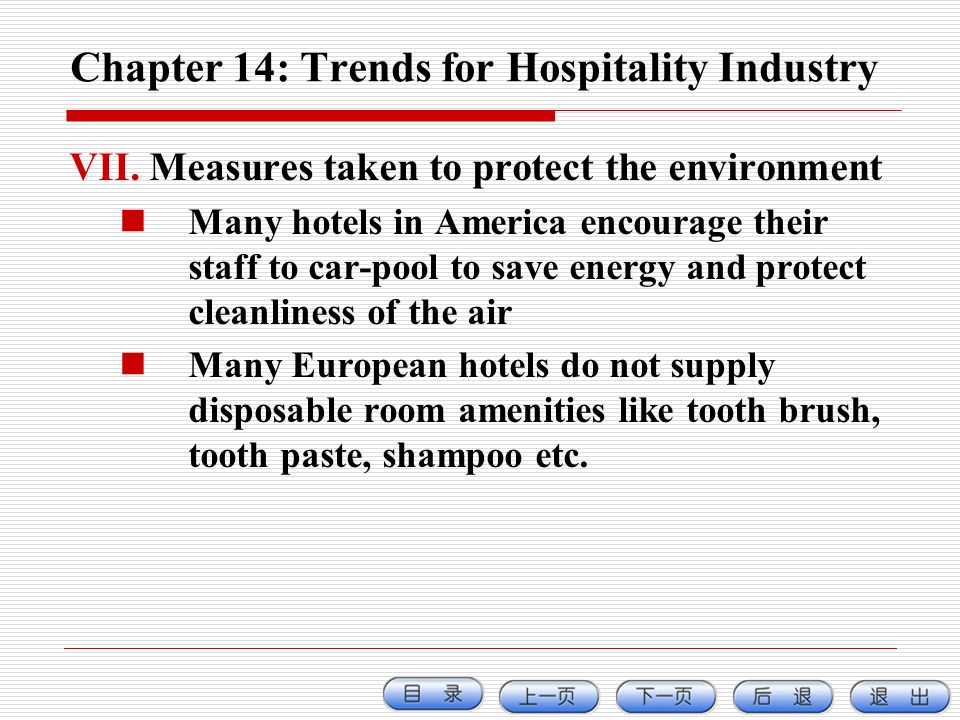 Chapter 14: Trends for Hospitality Industry VII.Measures taken to protect the environment Many hotels in America encourage their staff to car-pool to