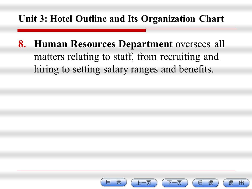 Unit 3: Hotel Outline and Its Organization Chart 8.Human Resources Department oversees all matters relating to staff, from recruiting and hiring to se