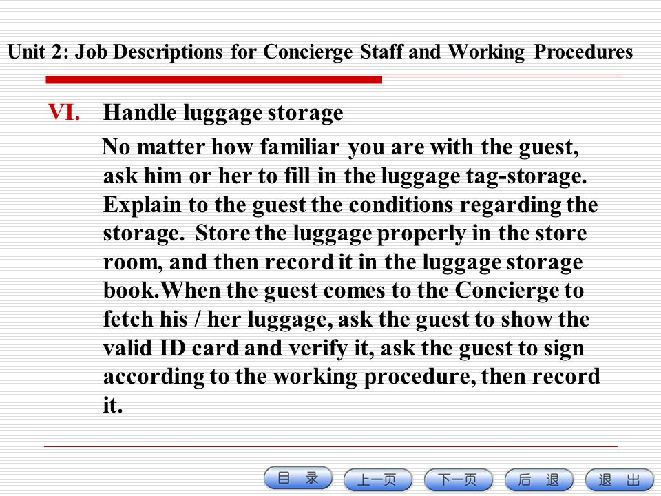 VI.Handle luggage storage No matter how familiar you are with the guest, ask him or her to fill in the luggage tag-storage. Explain to the guest the c