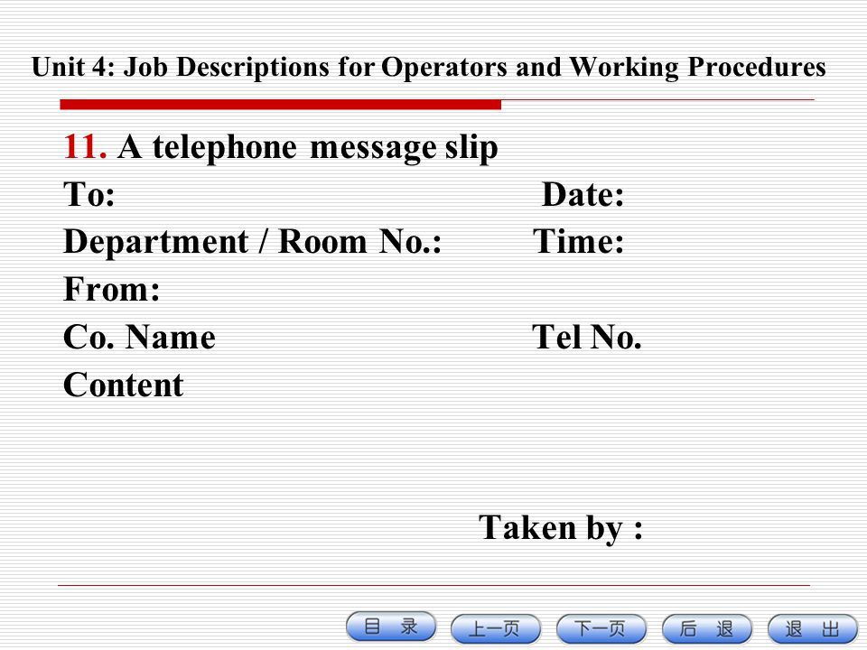 11.A telephone message slip To: Date: Department / Room No.: Time: From: Co. Name Tel No. Content Taken by : Unit 4: Job Descriptions for Operators an