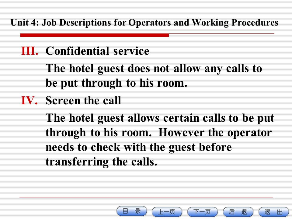 III.Confidential service The hotel guest does not allow any calls to be put through to his room. IV.Screen the call The hotel guest allows certain cal