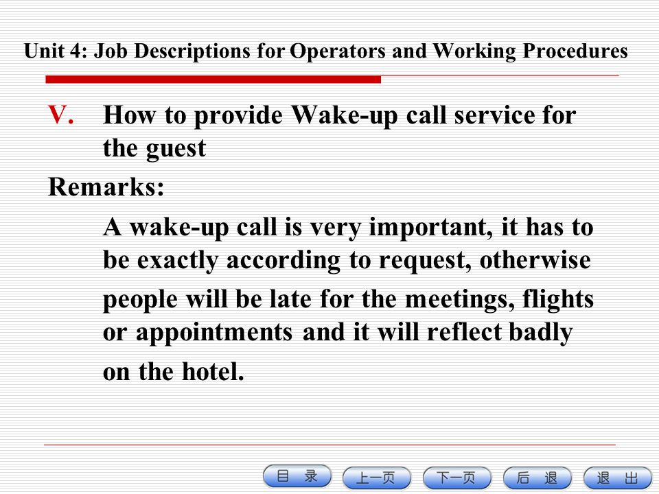 V.How to provide Wake-up call service for the guest Remarks: A wake-up call is very important, it has to be exactly according to request, otherwise pe