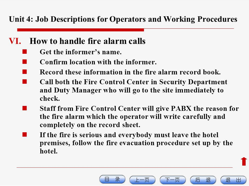 VI.How to handle fire alarm calls Get the informers name. Confirm location with the informer. Record these information in the fire alarm record book.