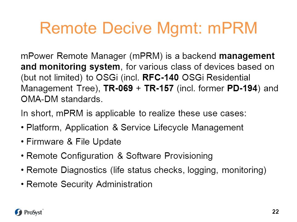 Remote Decive Mgmt: mPRM mPower Remote Manager (mPRM) is a backend management and monitoring system, for various class of devices based on (but not li