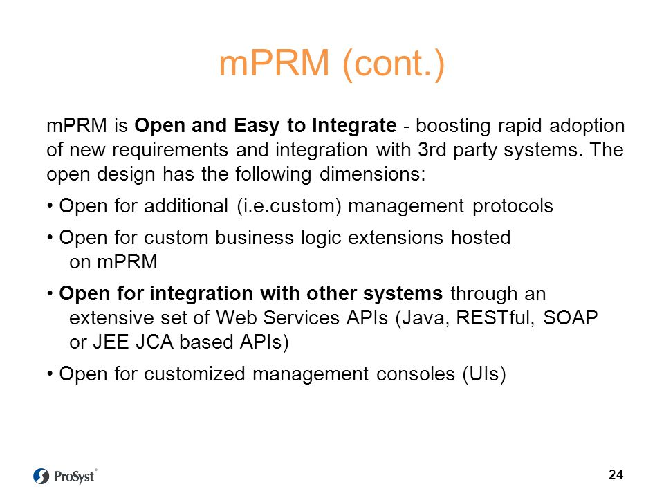 mPRM (cont.) mPRM is Open and Easy to Integrate - boosting rapid adoption of new requirements and integration with 3rd party systems. The open design