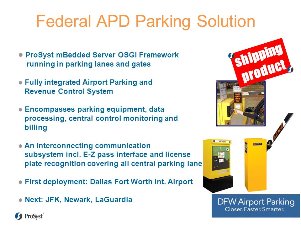 ProSyst mBedded Server OSGi Framework running in parking lanes and gates Fully integrated Airport Parking and Revenue Control System Encompasses parki