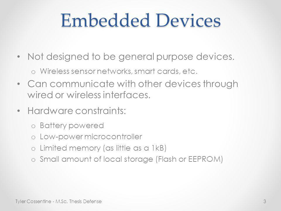 Embedded Devices Not designed to be general purpose devices.